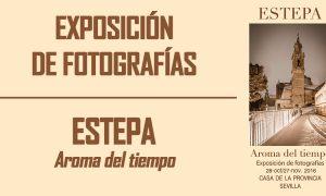 Exposición fotográfica «Estepa, aroma del tiempo»